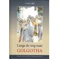 Langs de weg naar Golgotha, J. van `t Hul